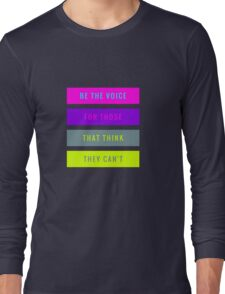 Be The Voice For Those That Think They Can't  Long Sleeve T-Shirt