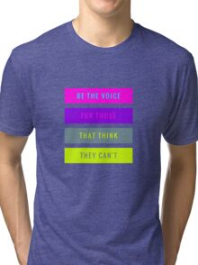 Be The Voice For Those That Think They Can't  Tri-blend T-Shirt