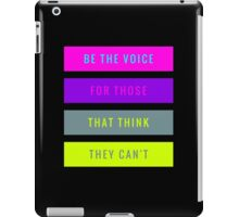 Be The Voice For Those That Think They Can't  iPad Case/Skin
