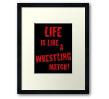 Life is like a wrestling match! (Red) Framed Print