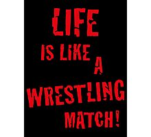 Life is like a wrestling match! (Red) Photographic Print
