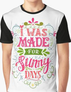 I was made for sunny days Graphic T-Shirt