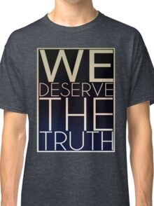 We Deserve The Truth Classic T-Shirt