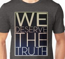 We Deserve The Truth Unisex T-Shirt