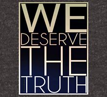 We Deserve The Truth Unisex T-Shirt