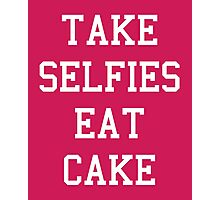 Take Selfies, Eat Cake Funny Quote Photographic Print