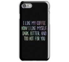 I Like My Coffee How I Like Myself Dark Cup Tee Case iPhone Case/Skin