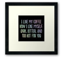 I Like My Coffee How I Like Myself Dark Cup Tee Case Framed Print