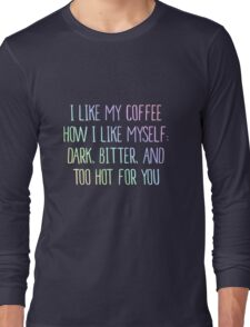 I Like My Coffee How I Like Myself Dark Cup Tee Case Long Sleeve T-Shirt