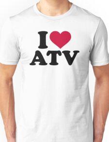 I love ATV Unisex T-Shirt