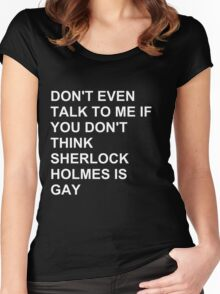 don't even talk to me if you don't think Sherlock Holmes is gay- alternate Women's Fitted Scoop T-Shirt