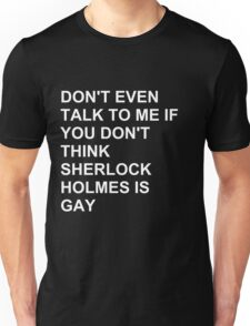don't even talk to me if you don't think Sherlock Holmes is gay- alternate Unisex T-Shirt