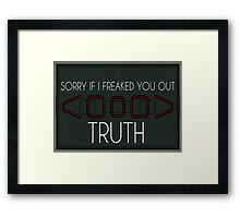 Sorry If I Freaked You Out. Truth Framed Print