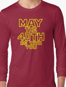 May The 40th Be With You Star Wars Long Sleeve T-Shirt