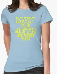 May The 40th Be With You Star Wars Womens Fitted T-Shirt