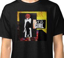 """Get It Girl""  Classic T-Shirt"