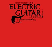 I Didn't Choose The Electric Guitar (Black Lettering) Unisex T-Shirt