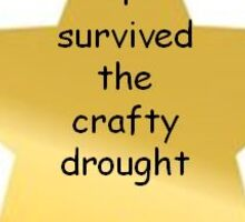 Survived the Crafty Drought Sticker