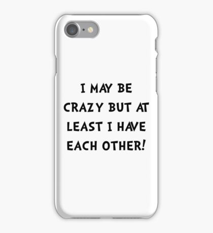 Crazy Each Other iPhone Case/Skin
