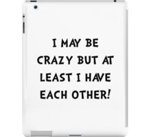 Crazy Each Other iPad Case/Skin
