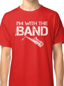 I'm With The Band - Saxophone (White Lettering) Classic T-Shirt