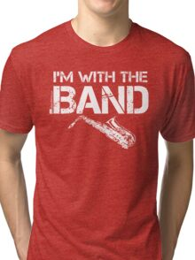 I'm With The Band - Saxophone (White Lettering) Tri-blend T-Shirt