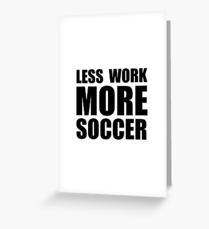 More Soccer Greeting Card