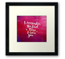 I remember the first time I saw you Framed Print