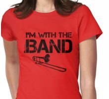 I'm With The Band - Trombone (Black Lettering) Womens Fitted T-Shirt