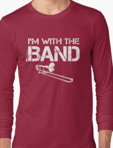 I'm With The Band - Trombone (White Lettering) Long Sleeve T-Shirt