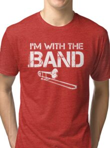 I'm With The Band - Trombone (White Lettering) Tri-blend T-Shirt
