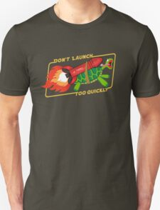 Don't Launch Too Quickly T-Shirt