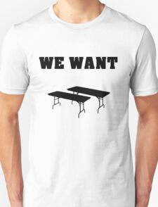 We Want TABLES! T-Shirt