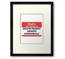 Galactic President Superstar McAwesomville Name Tag Framed Print