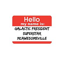 Galactic President Superstar McAwesomville Name Tag Photographic Print