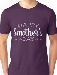 Happy Smother's Day Unisex T-Shirt