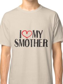 I love my smother Classic T-Shirt