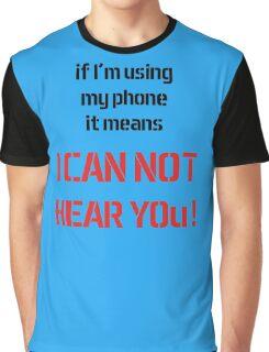 If i'm using my phone it means I CAN'T HEAR U ! Graphic T-Shirt
