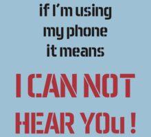 If i'm using my phone it means I CAN'T HEAR U ! Kids Tee