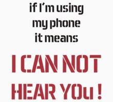 If i'm using my phone it means I CAN'T HEAR U ! One Piece - Long Sleeve