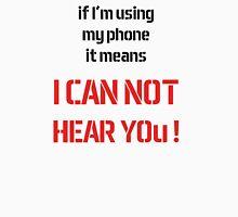 If i'm using my phone it means I CAN'T HEAR U ! Unisex T-Shirt