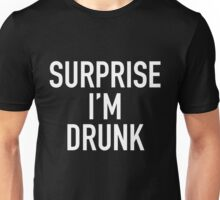 surprise i'm drunk! Unisex T-Shirt