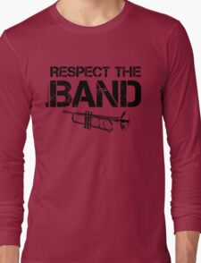 Respect The Band - Trumpet (Black Lettering) Long Sleeve T-Shirt