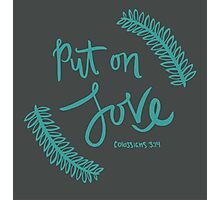 Put On Love Photographic Print