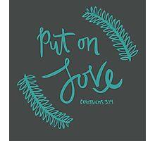Put On Love Photographic Print