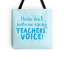 Please don't make me use my TEACHERS' VOICE Tote Bag