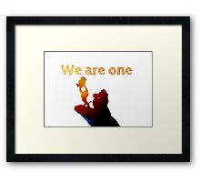 We are one! Framed Print