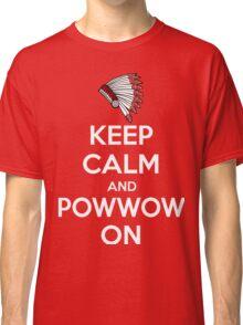 Keep Calm And Powwow On Classic T-Shirt