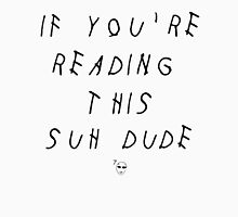 If You're Reading This Suh Dude - White T-Shirt