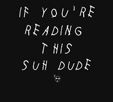 If You're Reading This Suh Dude - Black T-Shirt